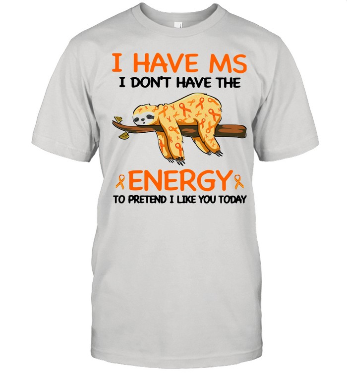 Sloth I Have Ms I Don't Have The Energy To Pretend I Like You Today shirt Classic Men's T-shirt