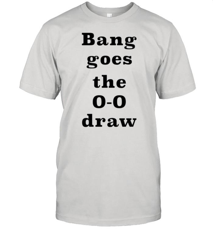 Bang goes the 0 0 draw shirt Classic Men's T-shirt