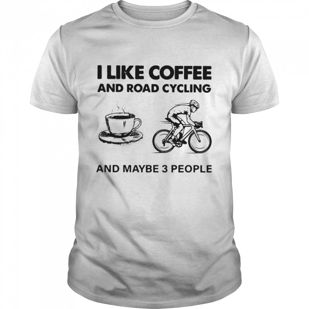 I Like Coffee And Road Cycling And Maybe 3 People shirt Classic Men's