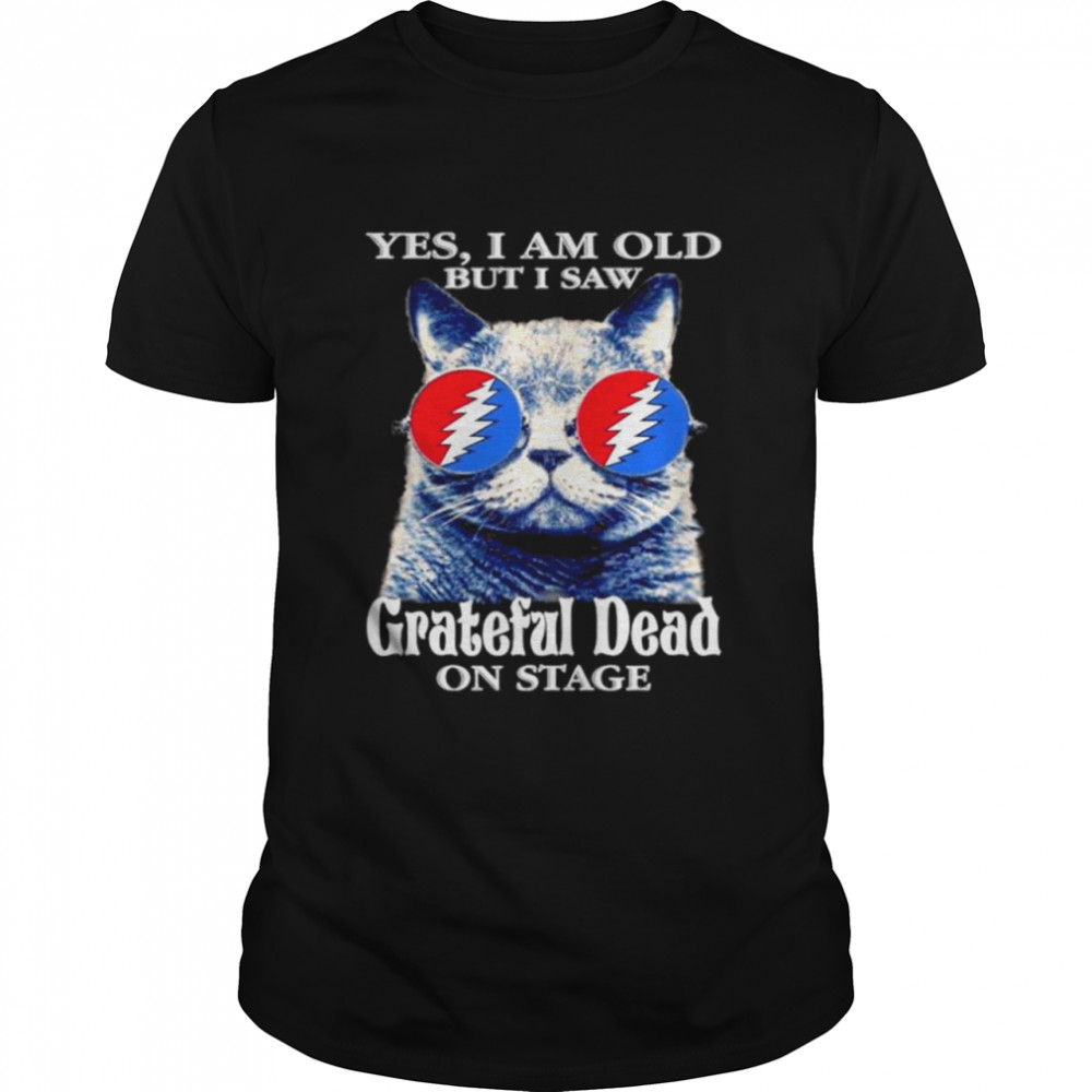 Cat yes I am old but I saw Grateful Dead on stage shirt Classic Men's