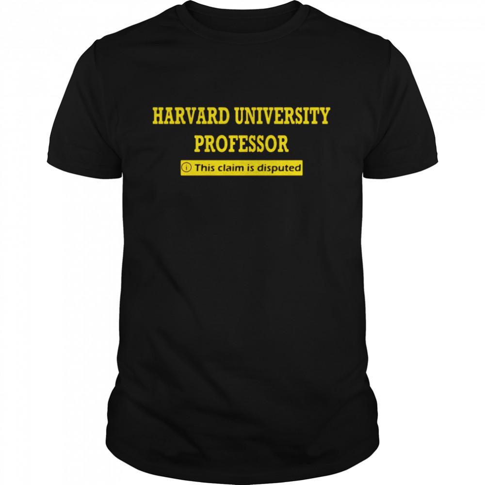 Harvard University Professor This Claim Is Disputed shirt Classic Men's