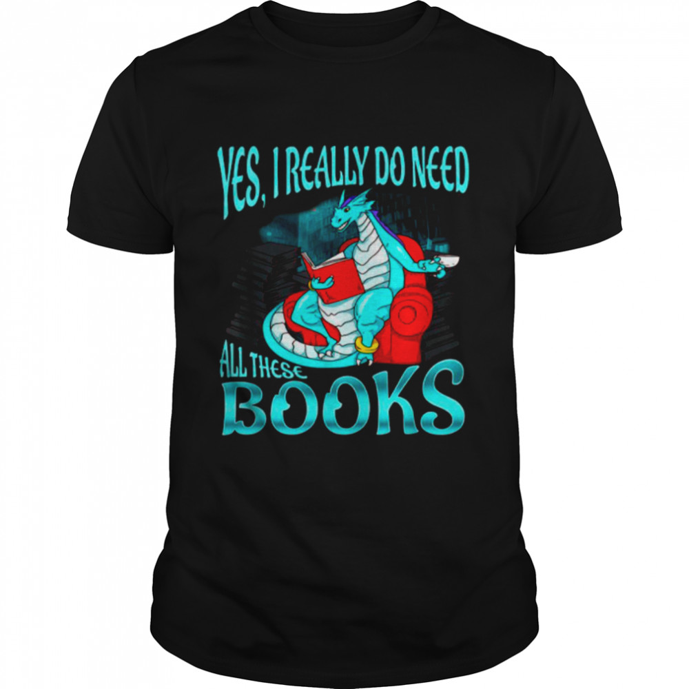 Yes I Really Do Need All These Books shirt Classic Men's