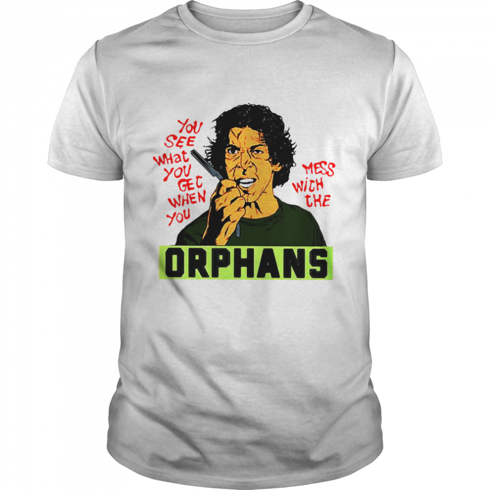 You See What You Get When You Mess With The Orphans shirt Classic Men's