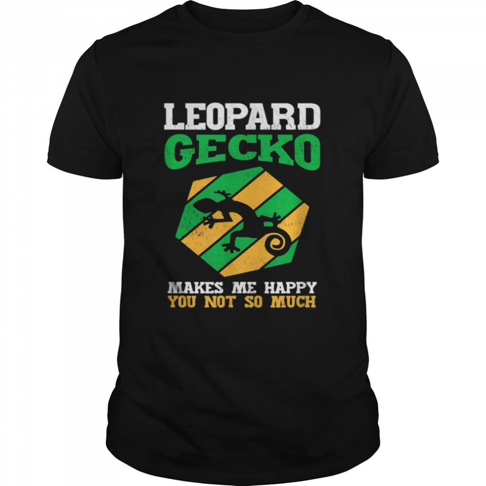 Leopard Geckos Makes Me Happy You Not So Much Idea shirt Classic Men's