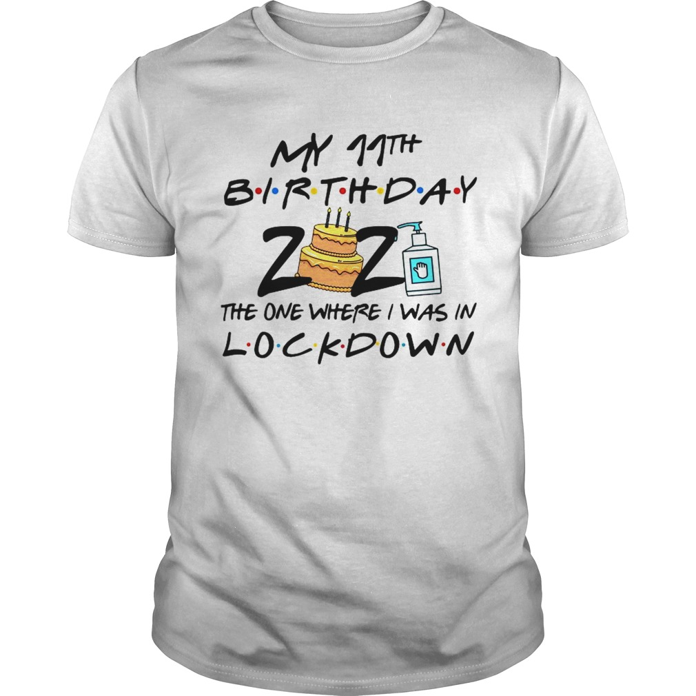 My 11th Birthday 2021 The One Where I Was In Lockdown shirt Classic Men's