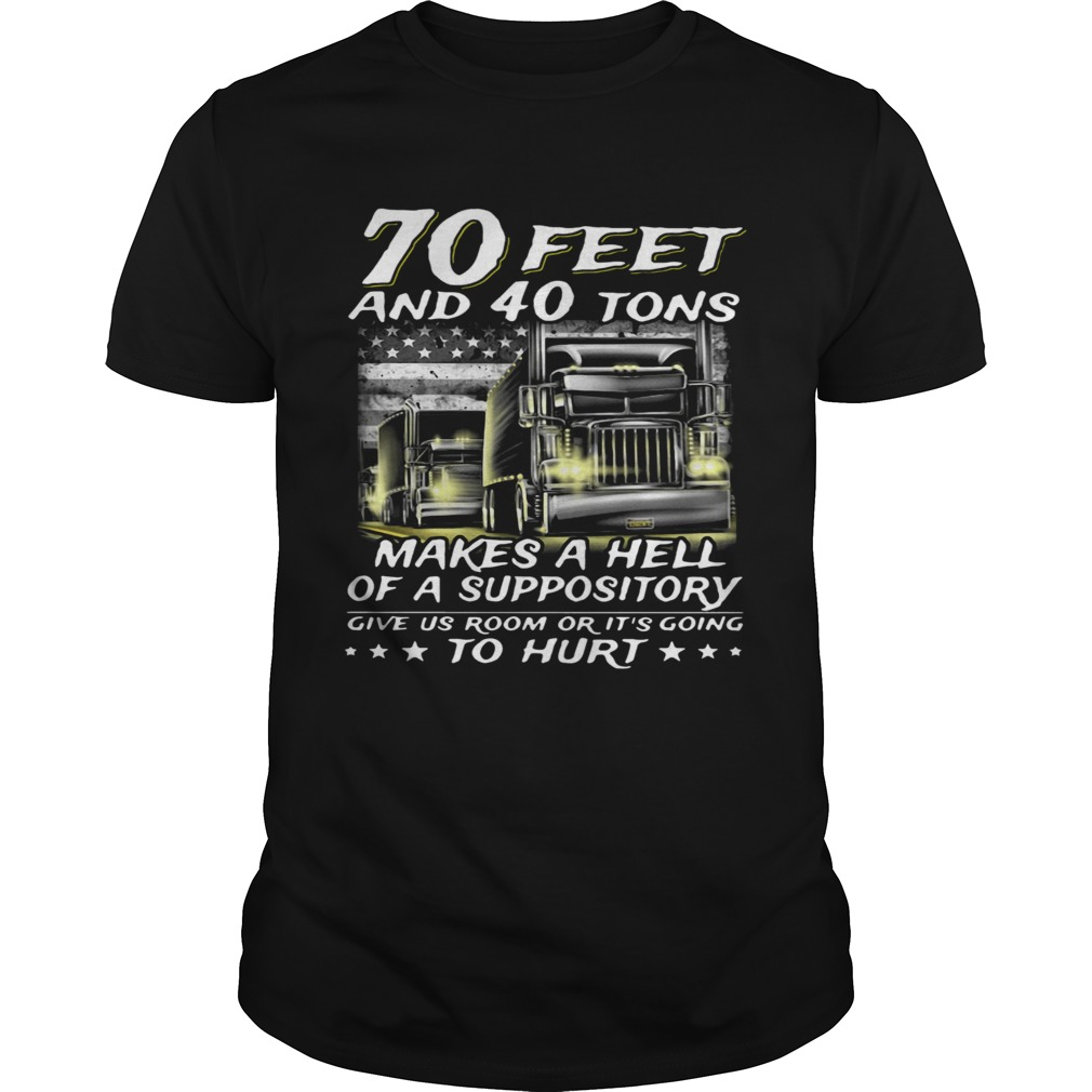 70 Feet And 40 Tons Makes A Hell Of A Suppository Give Us Room Or Going shirt Classic Men's