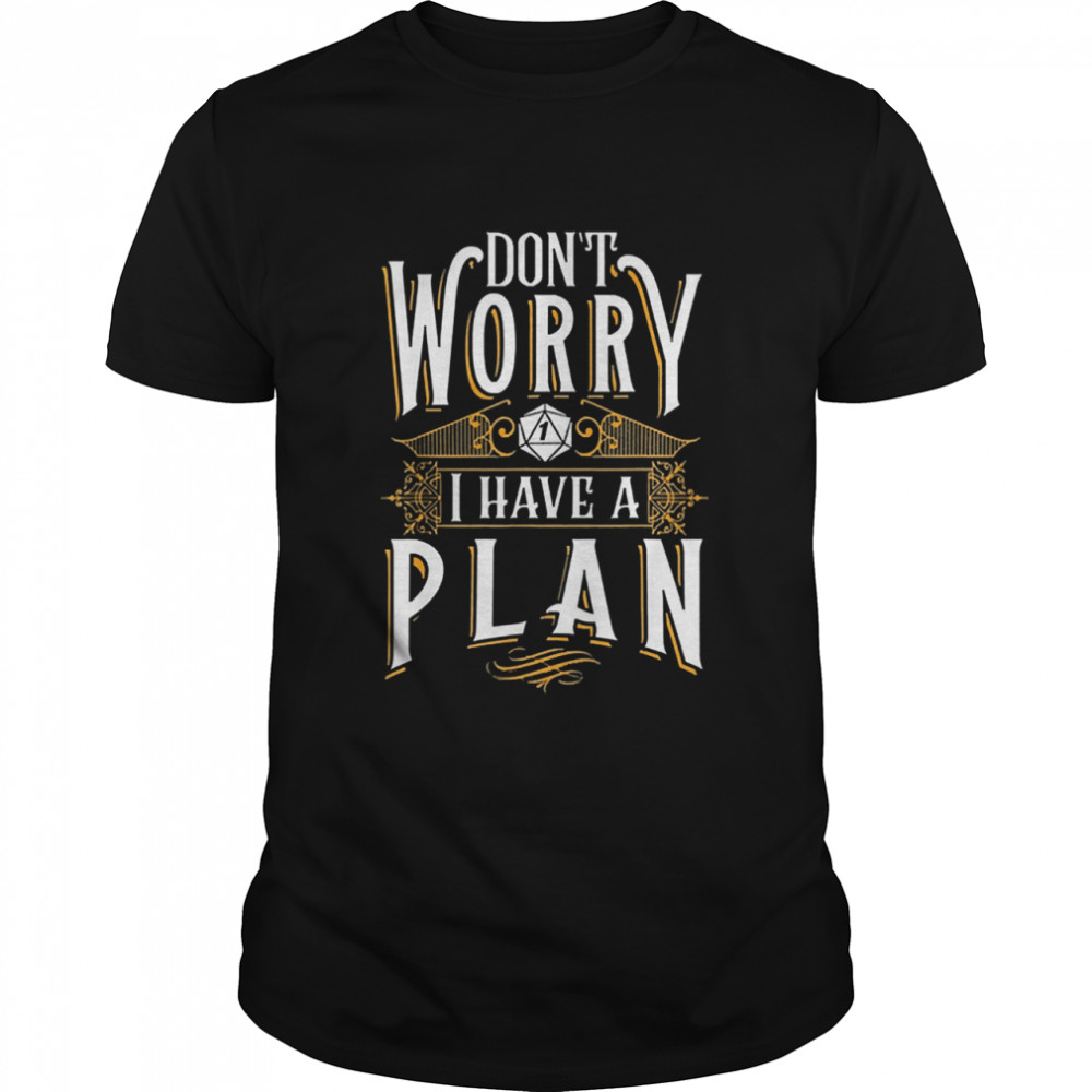 Dont worry I have a plan rpg gaming dragon lover 2021 shirt Classic Men's