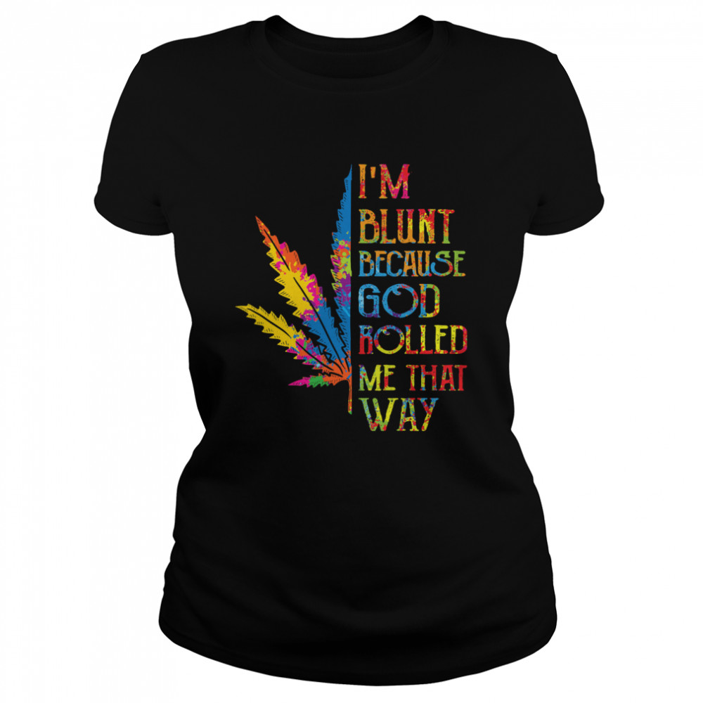 I'm Blunt Because God Rolled Me That Way Hippie Stoner Girl Cannabis  Classic Women's