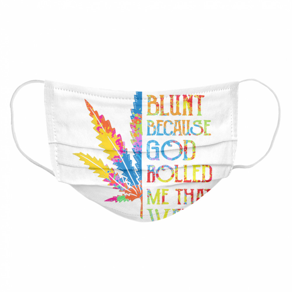 I'm Blunt Because God Rolled Me That Way Hippie Stoner Girl Cannabis  Cloth Face Mask