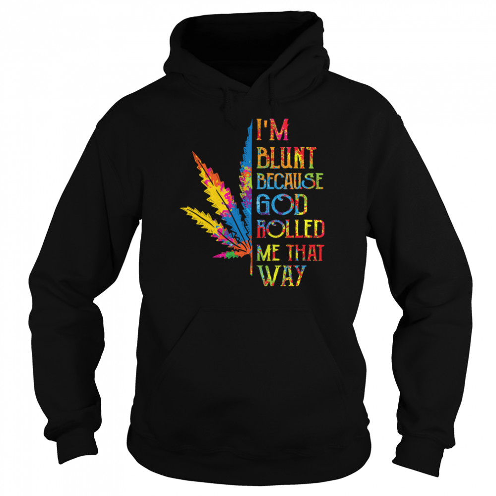 I'm Blunt Because God Rolled Me That Way Hippie Stoner Girl Cannabis  Unisex Hoodie