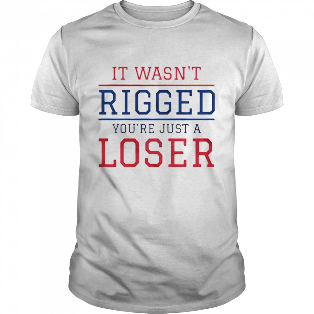 It wasnt rigged youre just a loser shirt Classic Men's