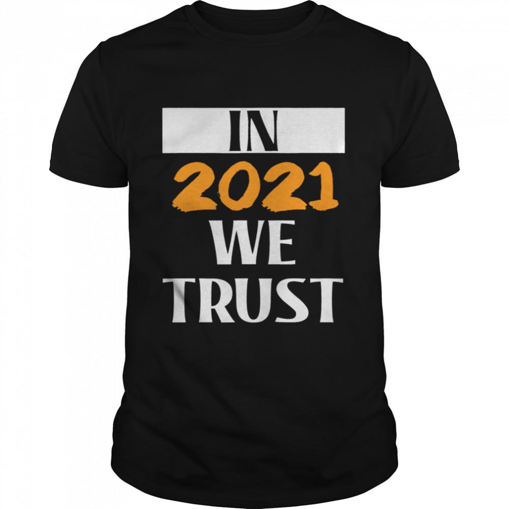 In 2021 we Trust Happy New Year 2021 shirt Classic Men's