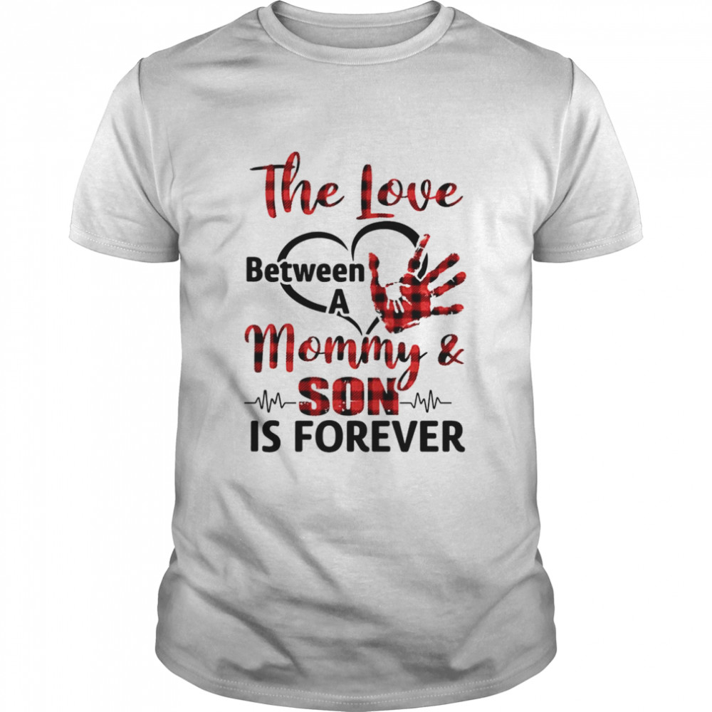 The love between a mommy and son is forever shirt Classic Men's