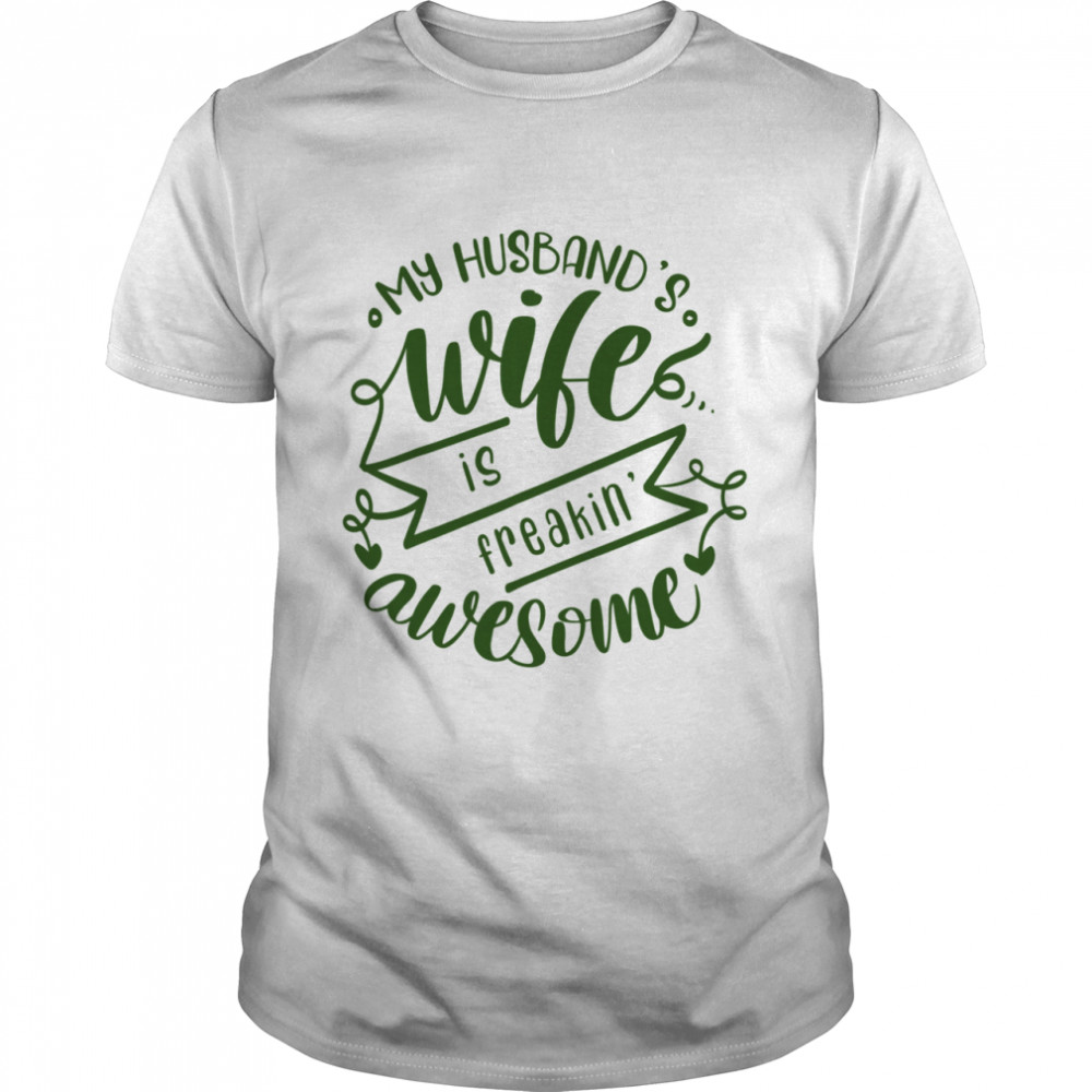 My Husbands Wife Is Freaking Awesome shirt Classic Men's