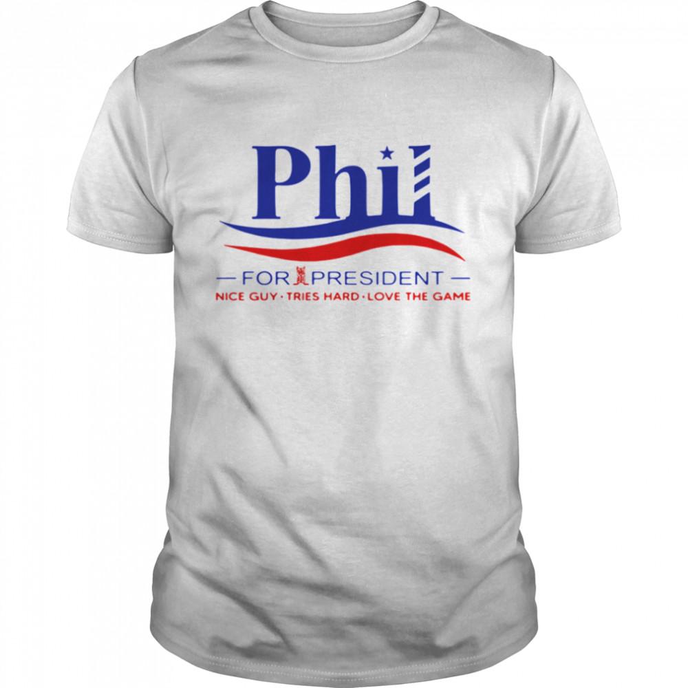 Phil for president nice guy tries hard loves the game shirt Classic Men's