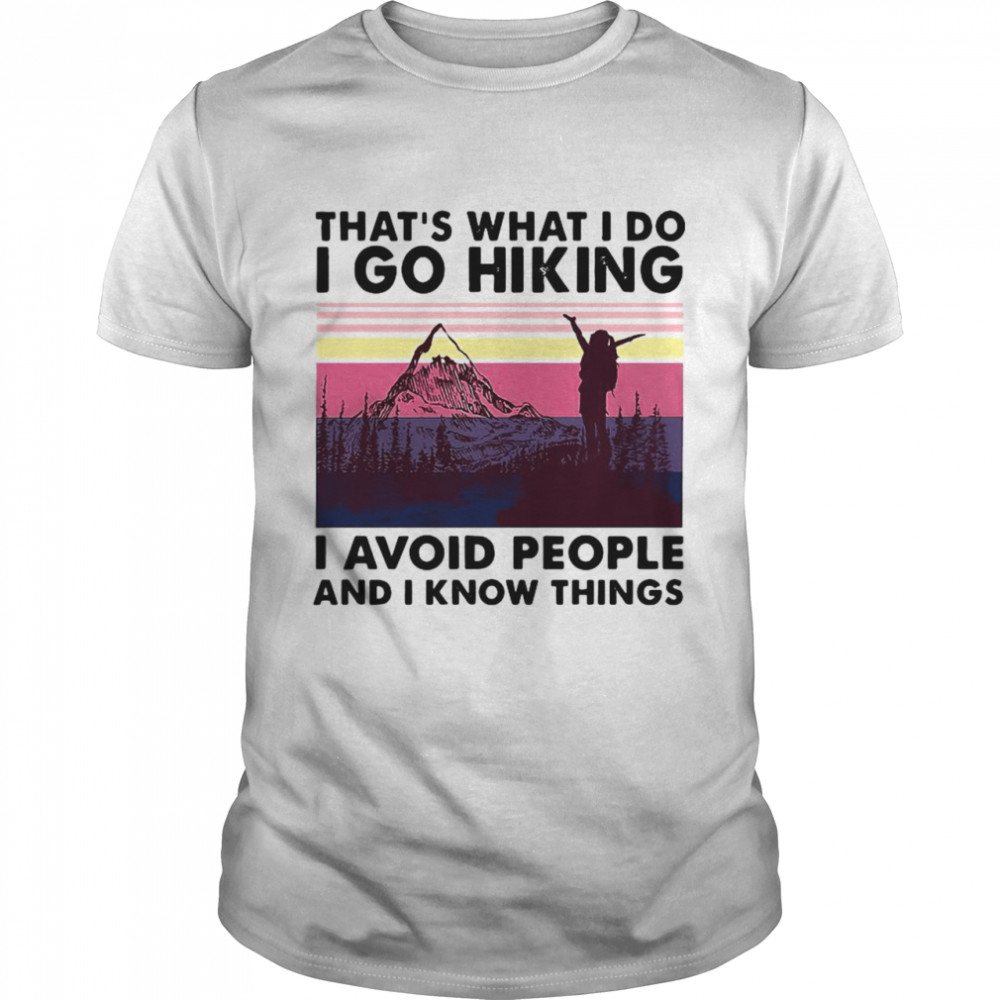 That's What I Do I Do Hiking I Avoid People And I Know Things Mountain Vintage shirt Classic Men's