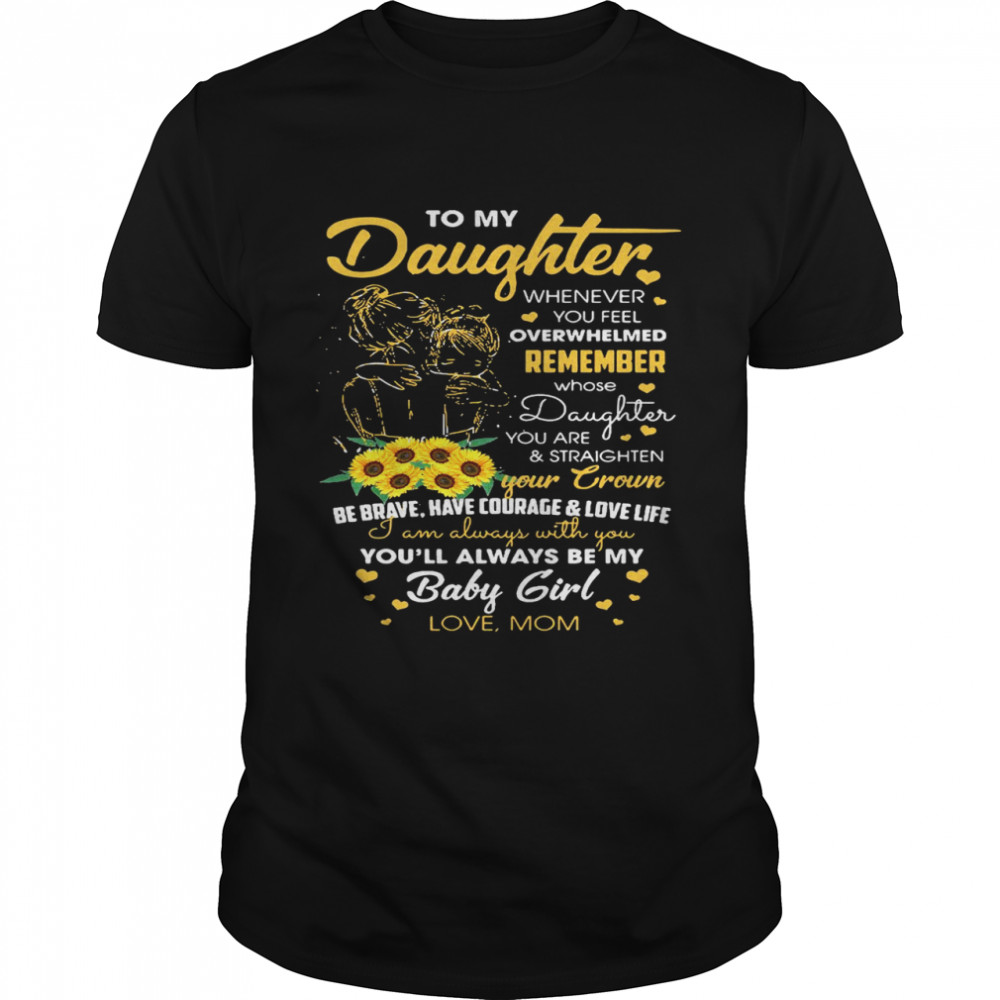 To My Daughter Whenever You Feel Overwhelmed Remeber shirt Classic Men's