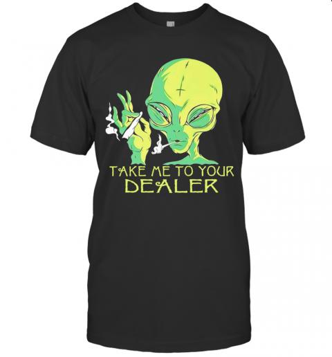 Alien Smoking Take Me To Your Dealer shirt Classic Men's
