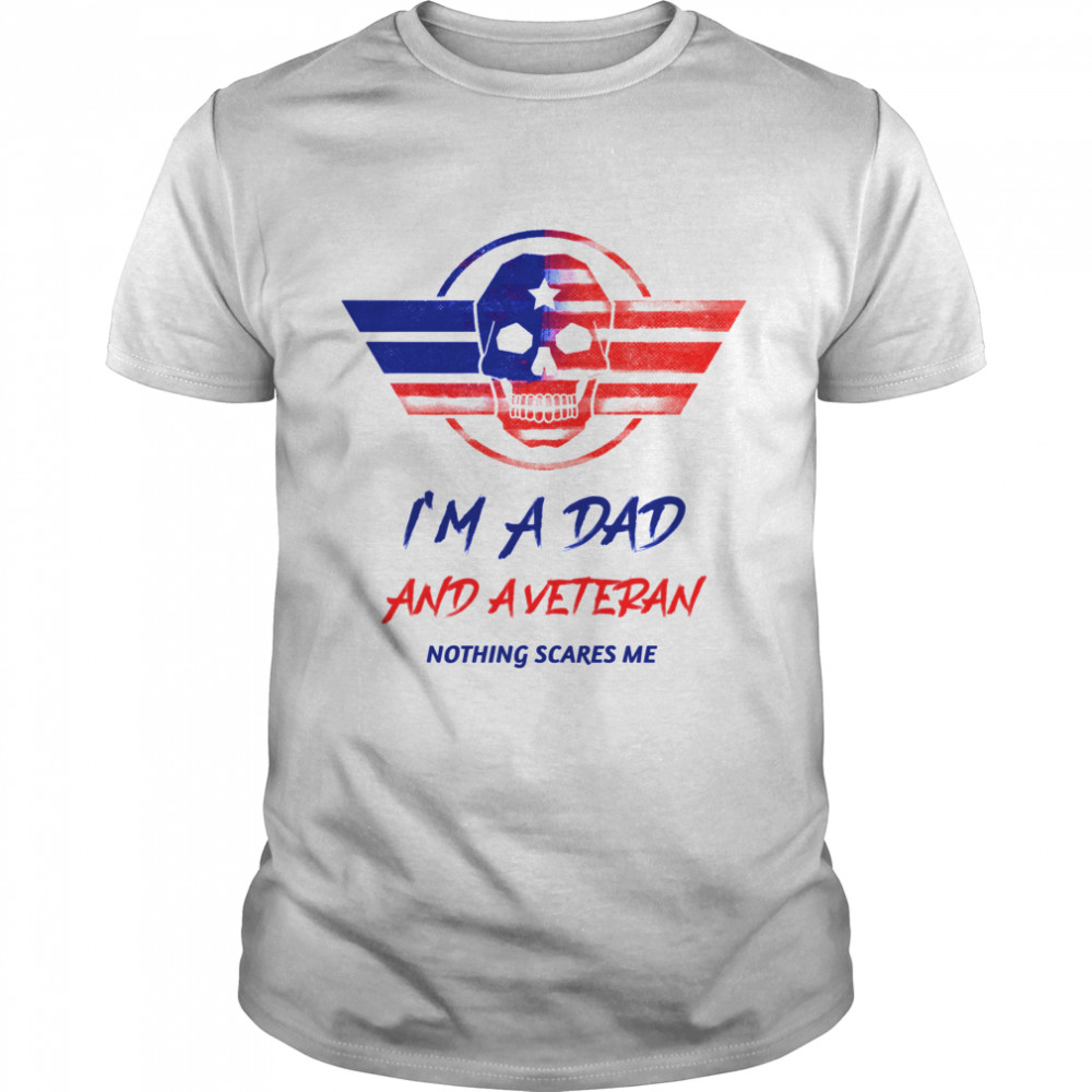 I Am A Dad And A Veteran Nothing Scares Me Skull Us Flag shirt Classic Men's