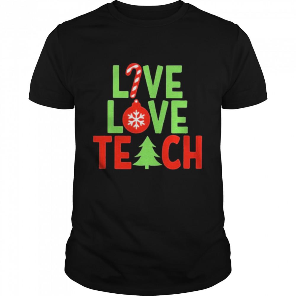 Live love teach christmas shirt Classic Men's