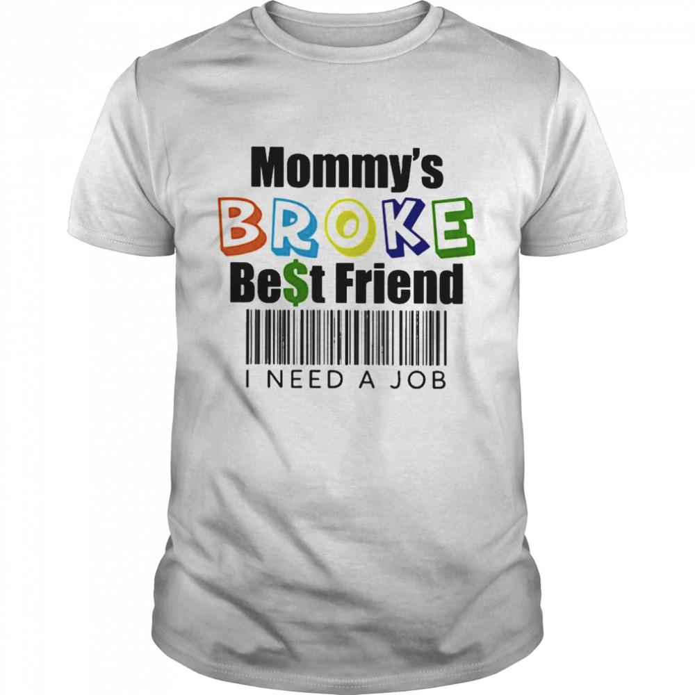 Mommy's broke best friend I need a job shirt Classic Men's