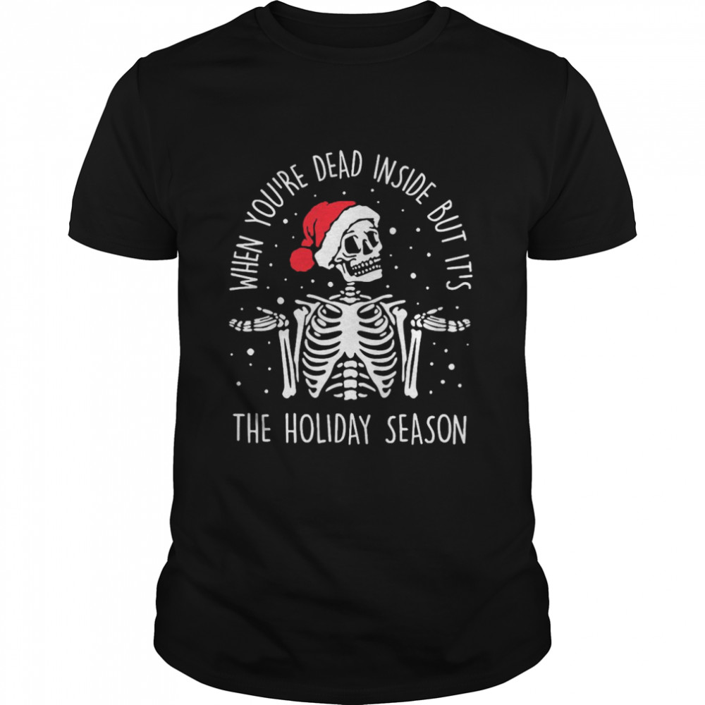 Skeleton When You're Dead Inside But It's The Holiday Season 2020 Christmas shirt Classic Men's