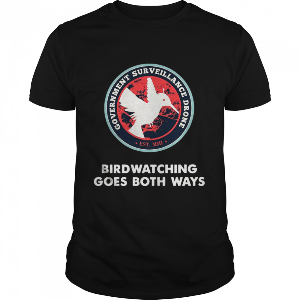 Birds Birdwatching Goes Both Ways They Aren't Real Truth shirt Classic Men's