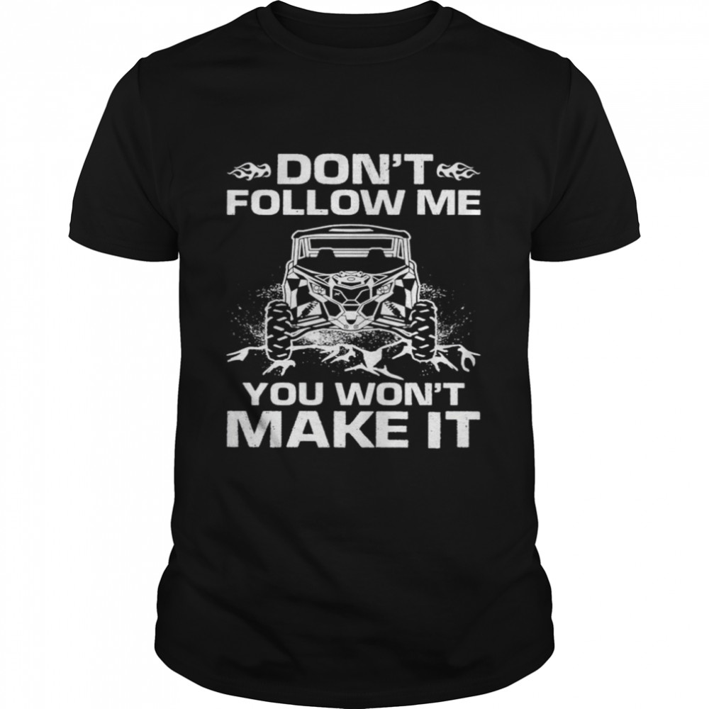 Dont follow me you wont make it shirt Classic Men's