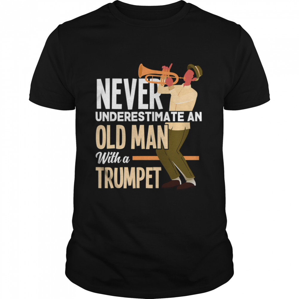 Never Underestimate An Old Man With A Trumpet shirt Classic Men's