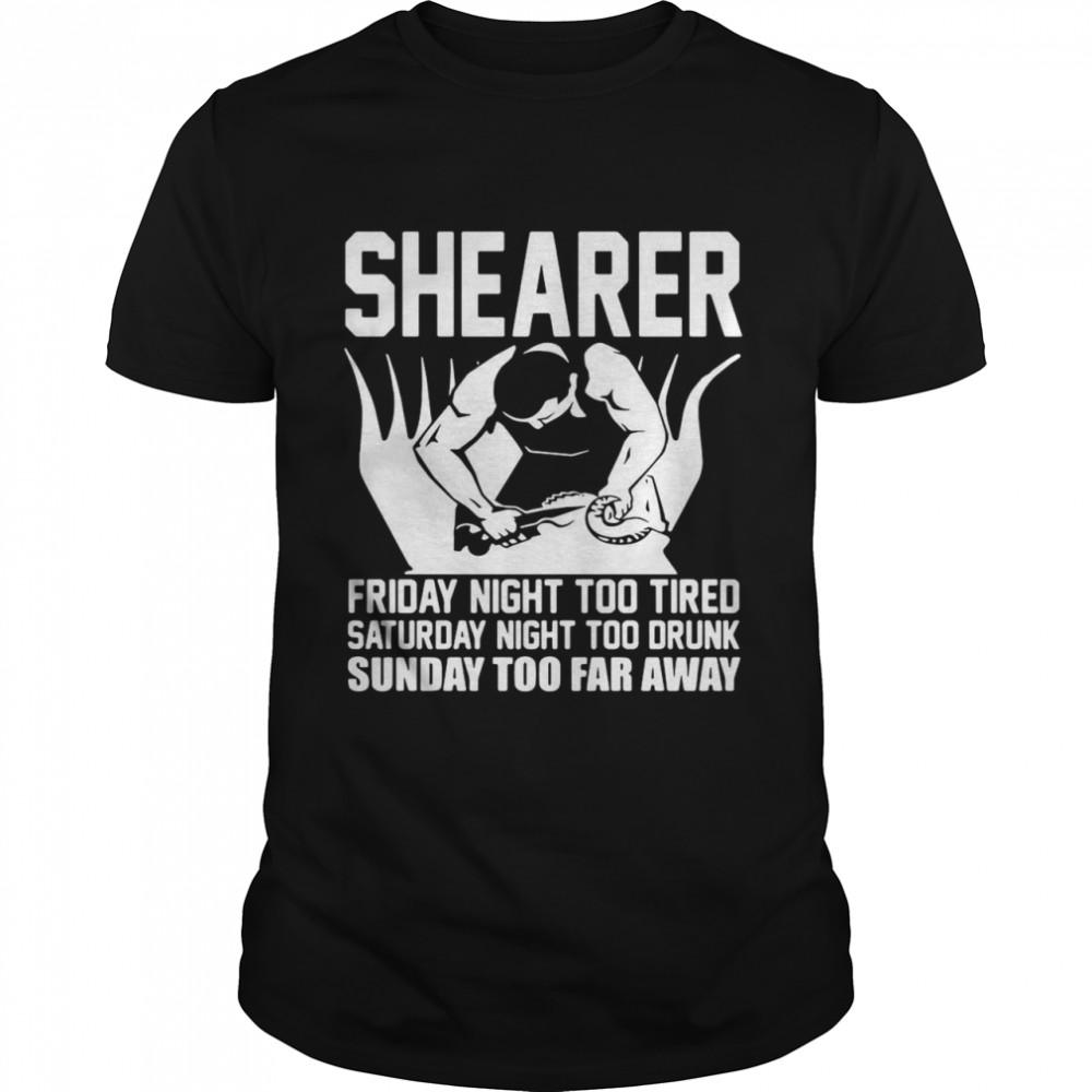 Shearer Friday Night Too Tired Saturday Night Too Drunk Sunday Too Far Away shirt Classic Men's