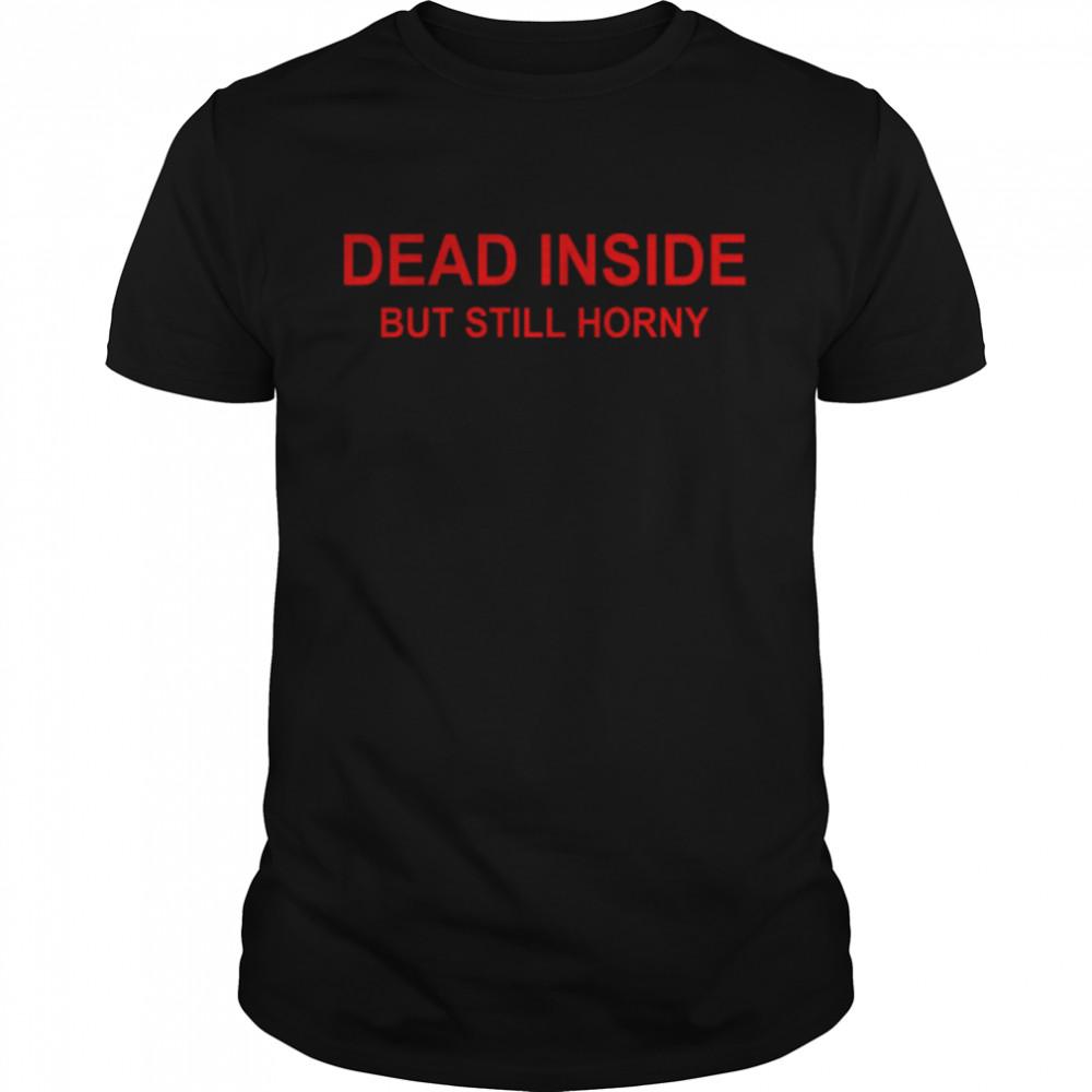 Dead Inside But Still Horny shirt Classic Men's