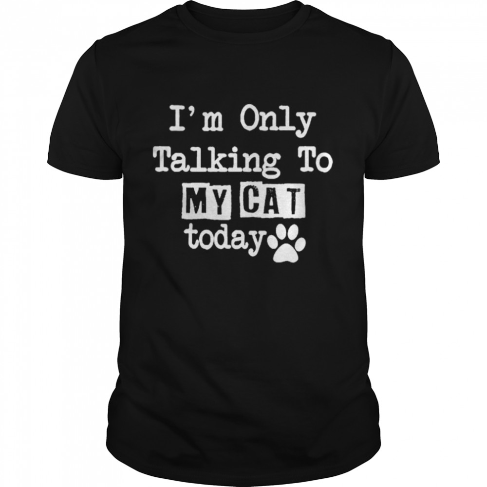 I'm Only Talking To My Cat Today shirt Classic Men's