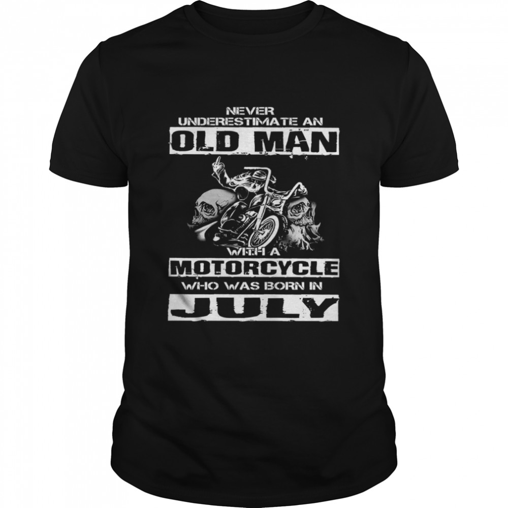 Never Underestimate An Old Man With A Motocycle Who Was Born In July shirt Classic Men's
