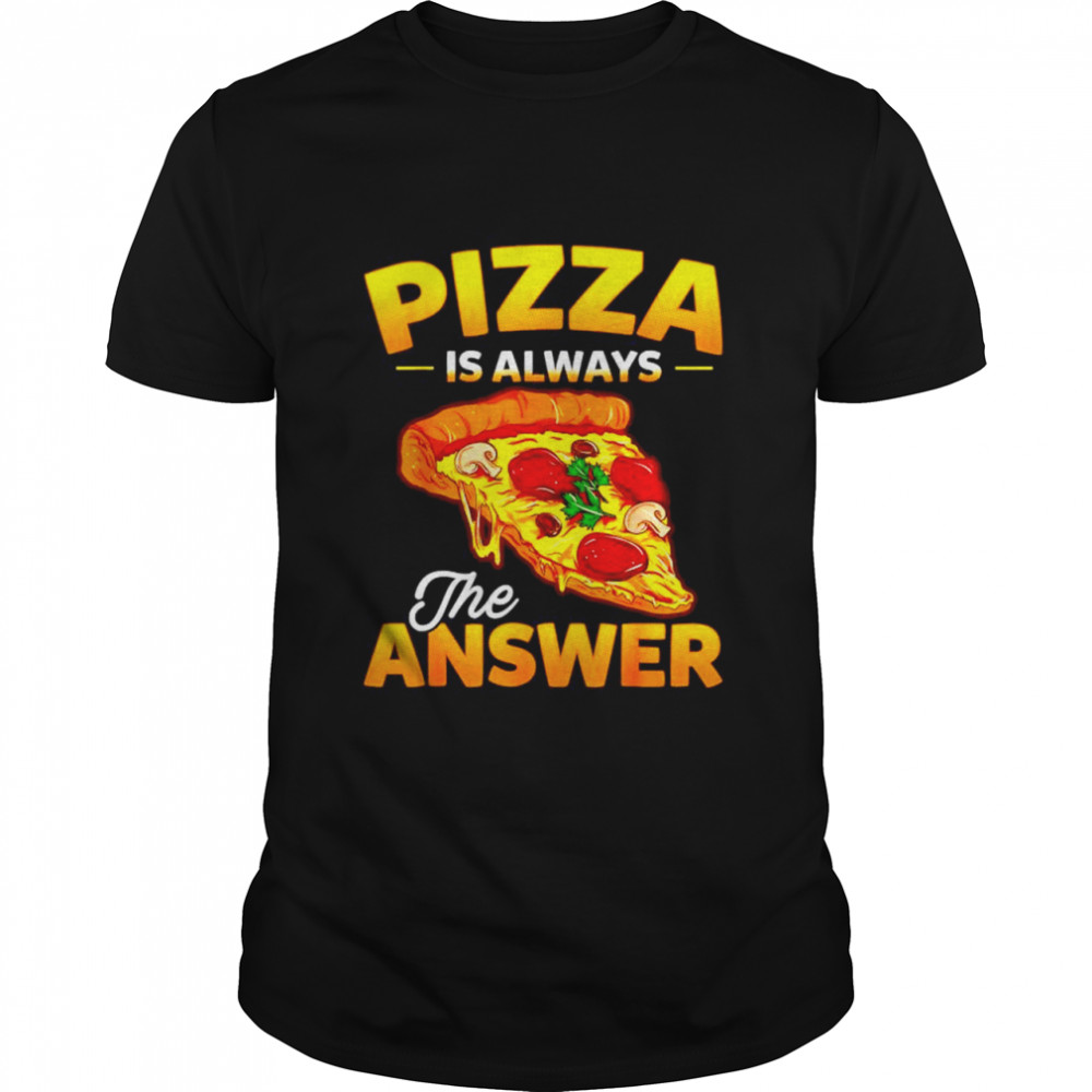 Pizza is always the answer shirt Classic Men's