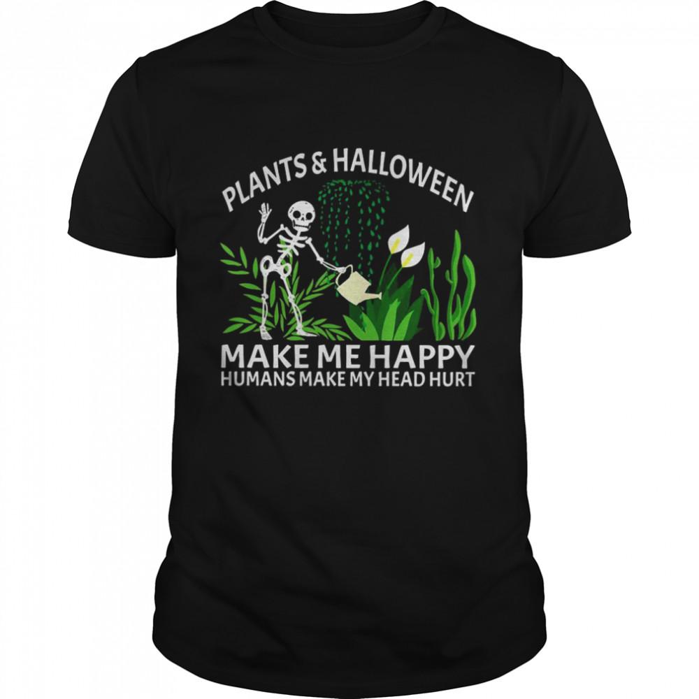 Skeleton Plants And Halloween Make Me Happy Humans Make My Head Hurt shirt Classic Men's