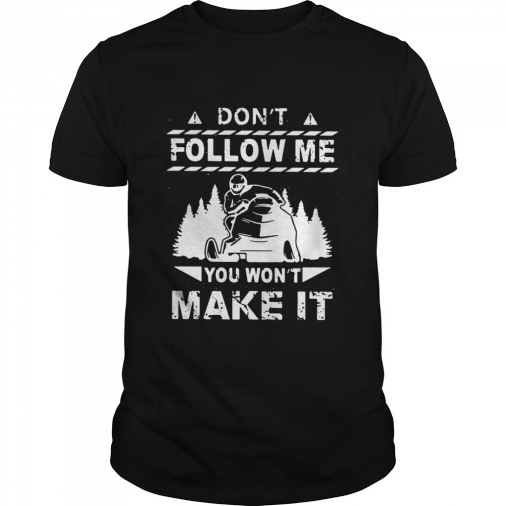 Snowmobile Don't Follow Me You Won't Make It shirt Classic Men's