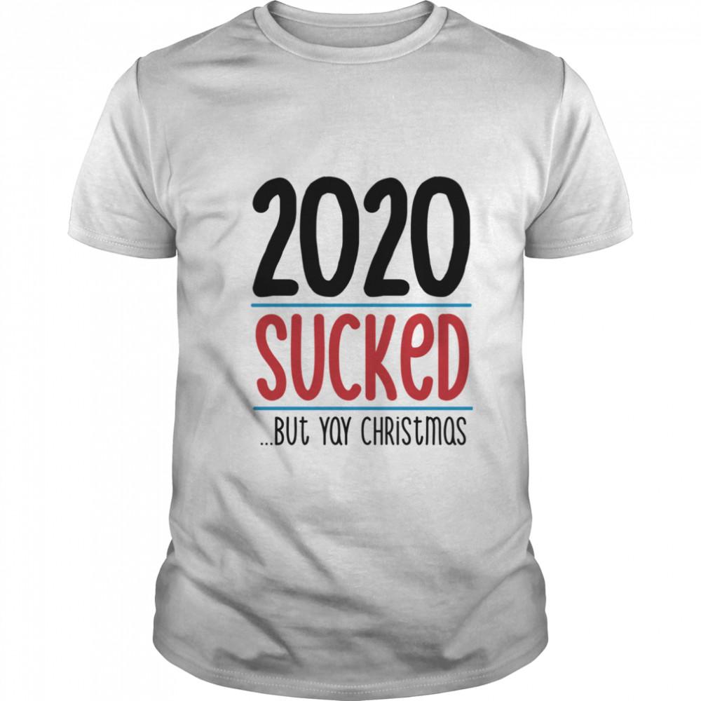 2020 Sucked But Yay Christmas shirt Classic Men's