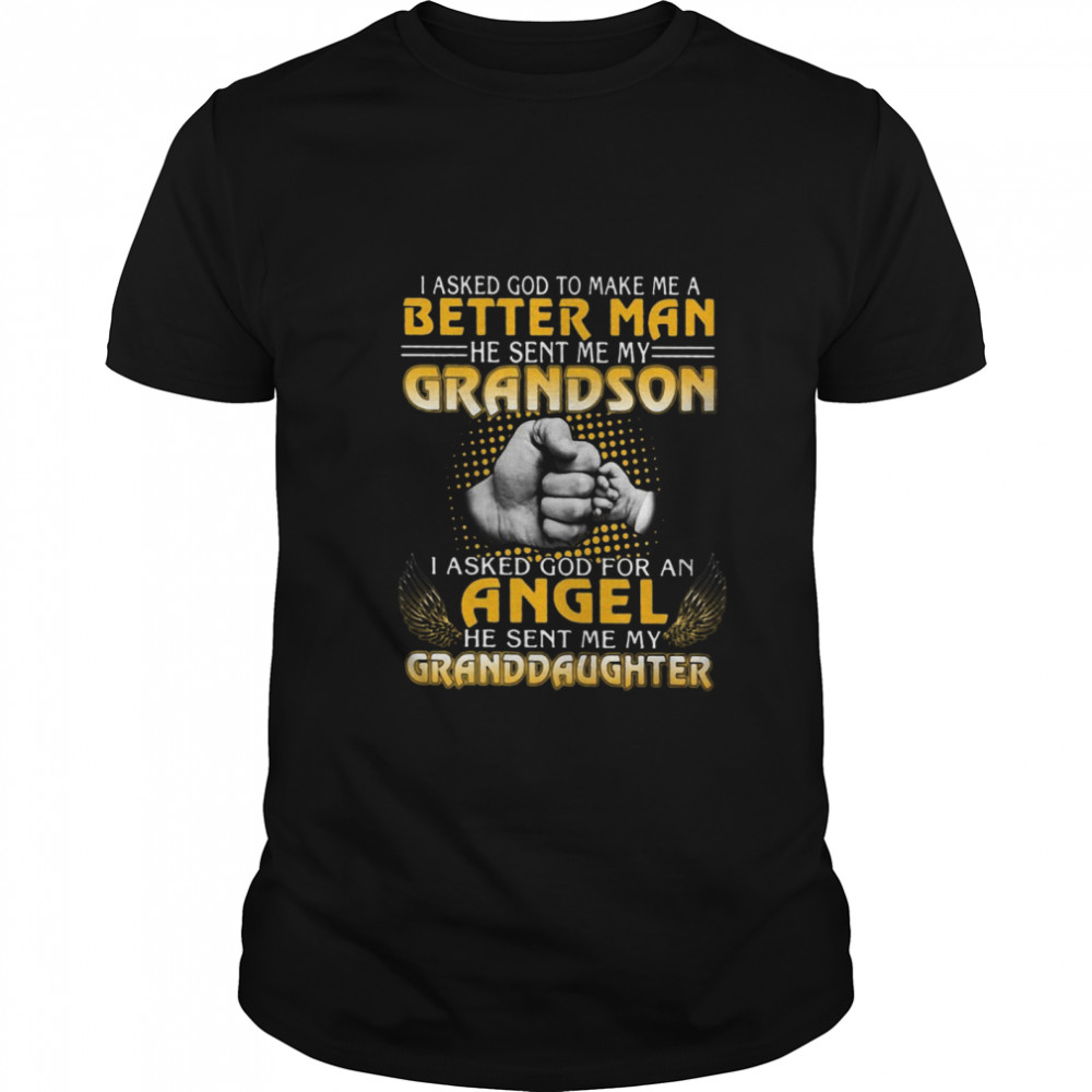 I Asked God To Make Me A Better Man He Sent Me My Grandson shirt Classic Men's