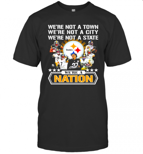 Pittsburgh Steelers Were Not A Town Were Not A City Were Not A State Were A Nation Signatures shirt Classic Men's