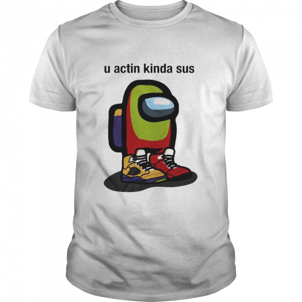 u actin kinda sus among air jordan 5 shirt Classic Men's