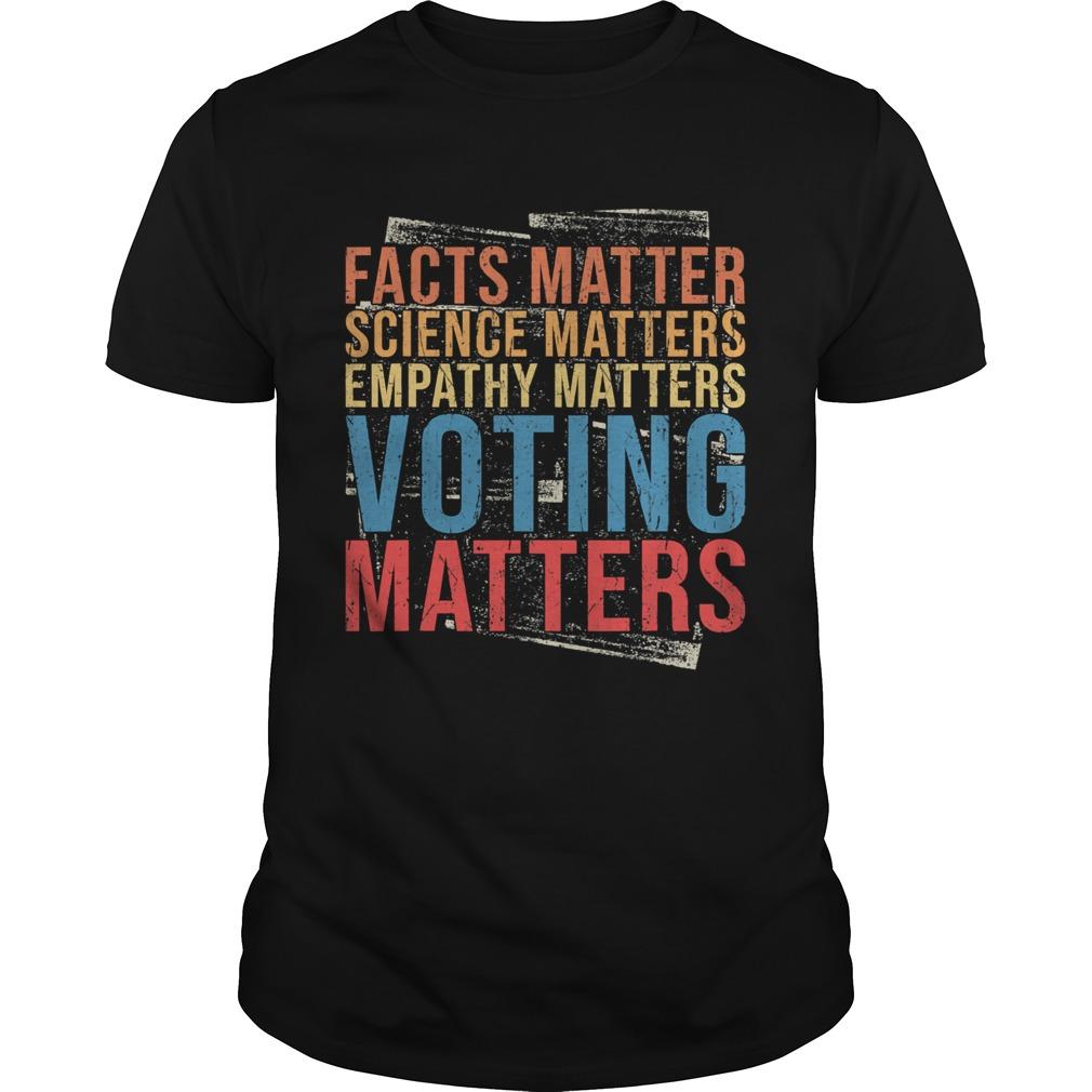 Facts Matter Science Matters Empathy Matters Voting Matters Vintage shirt Classic Men's