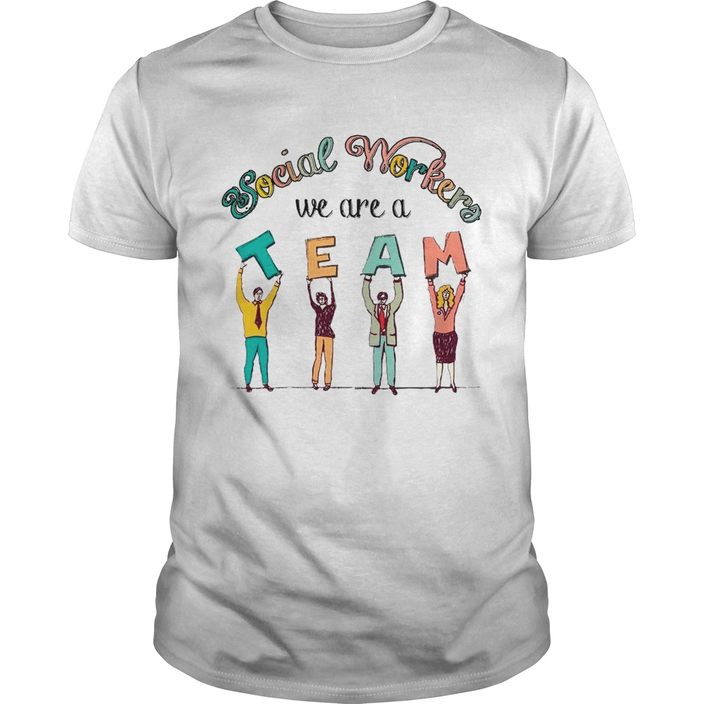 Social Worker We Are A Team shirt Classic Men's