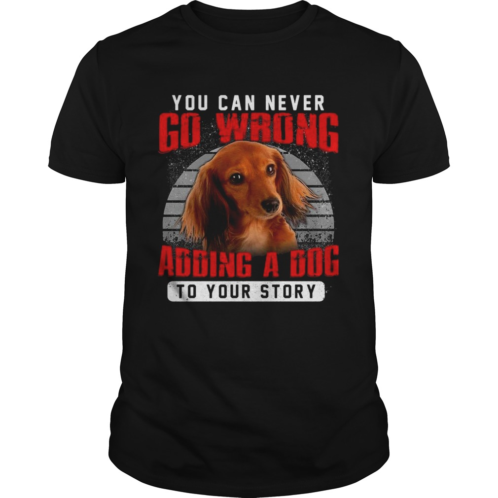 Dachshund You Can Never Go Wrong Adding A Dog To Your Story shirt Classic Men's