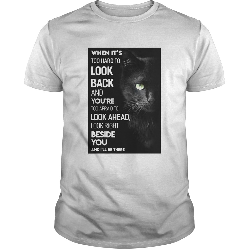 When Its Too Hard To Look Back And Youre Too Afraid To Look Ahead Look Right Black Cat shirt Classic Men's