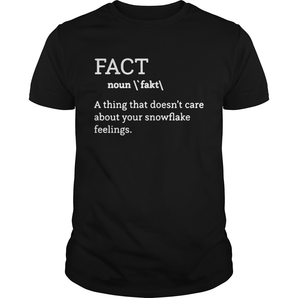 Fact definition a thing that doesnt care about your snowflake feelings shirt Classic Men's