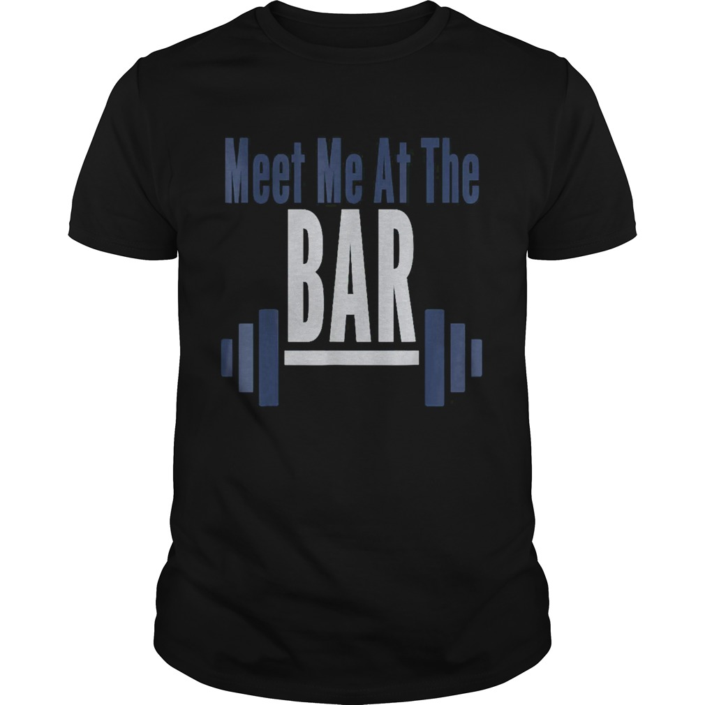 Meet Me At The Bar Gym Workout Weightlifting shirt Classic Men's