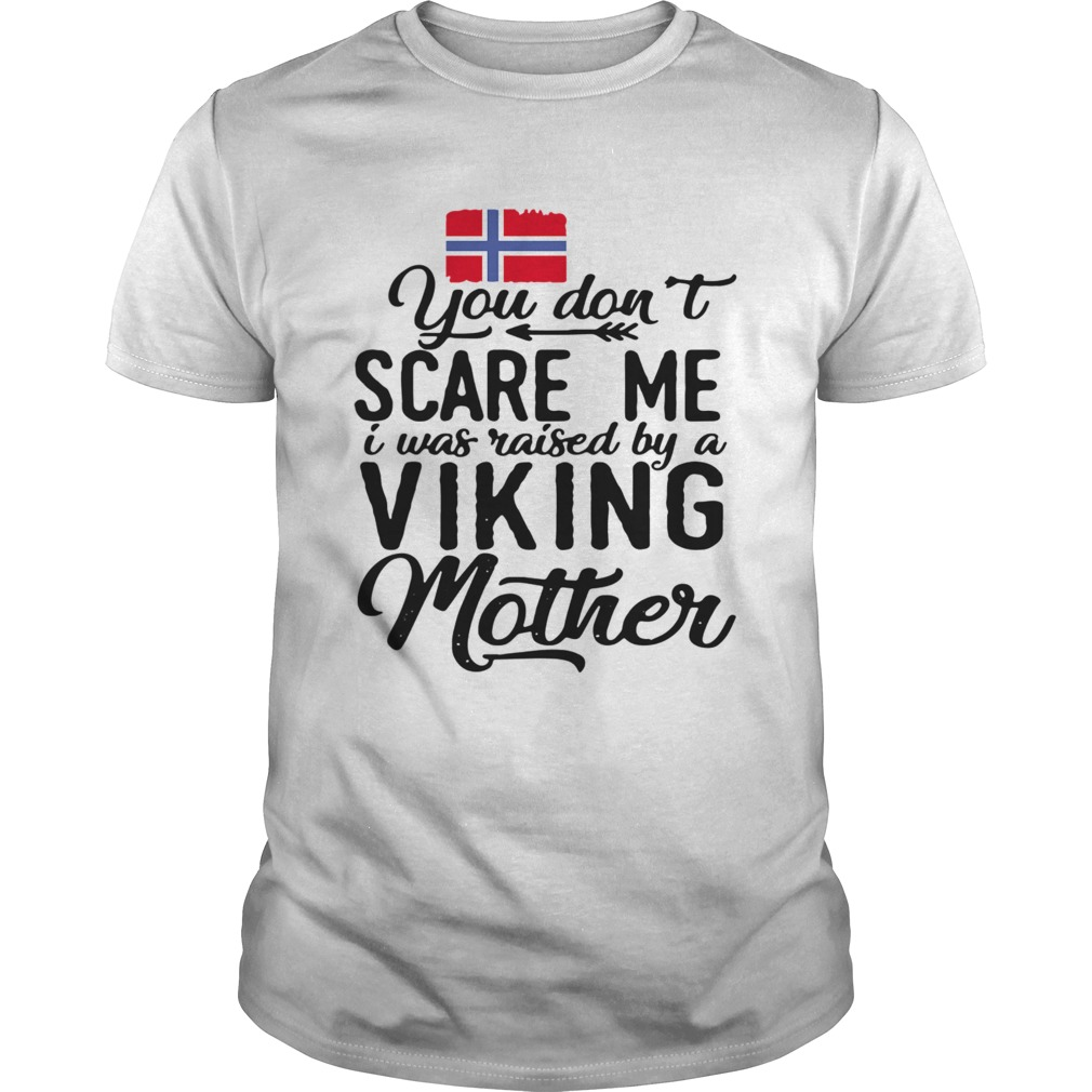 Norwegian Flag You Dont Scare Me I Was Raised By A Viking Mother shirt Classic Men's