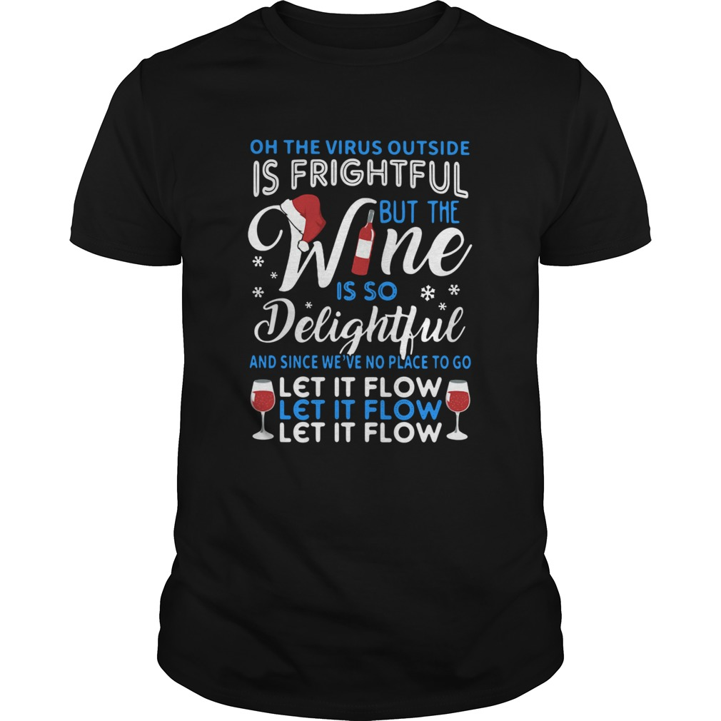 Oh The Virus Outside Is Frightful But The Wine Is So Delightful And Since Weve No Place To Go shirt Classic Men's