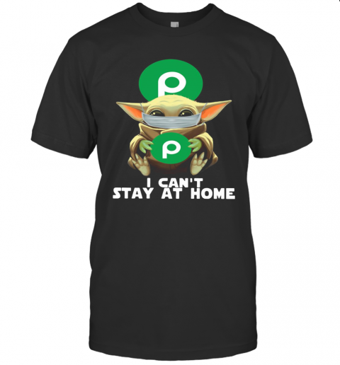 I Can'T Stay At Home Baby Yoda Face Mask Hug Publix Super Markets shirt Classic Men's
