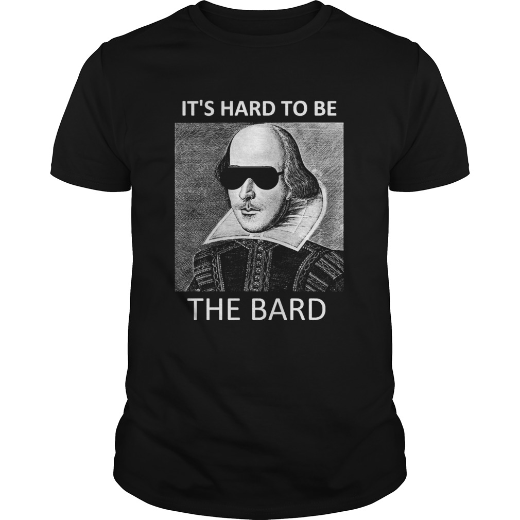Its hard to be the bard shirt Classic Men's